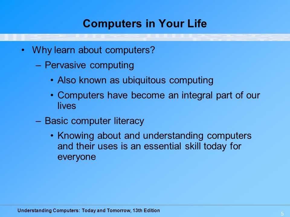 Computers in Your Life Why learn about computers Pervasive computing