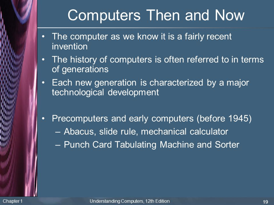 Computers Then and Now The computer as we know it is a fairly recent invention.