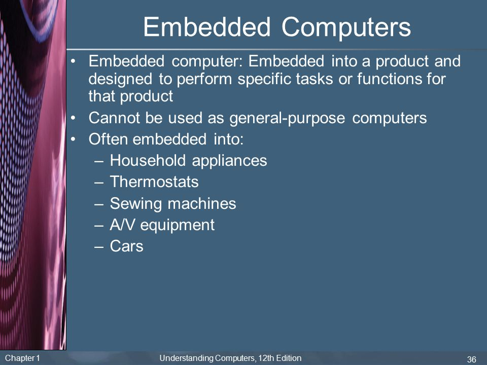 Embedded Computers Embedded computer: Embedded into a product and designed to perform specific tasks or functions for that product.