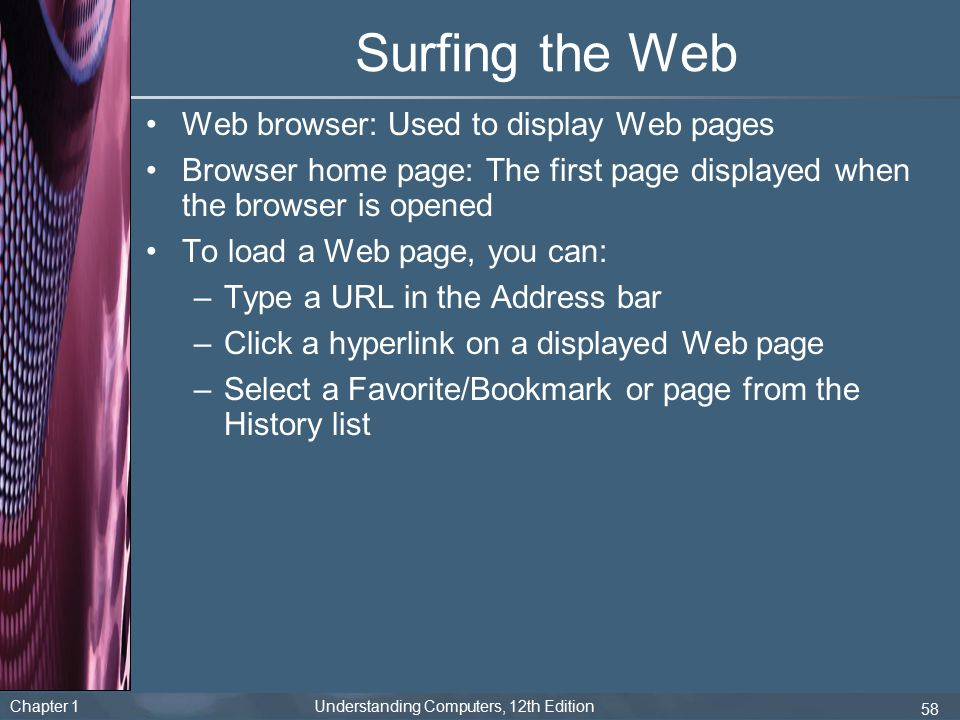 Surfing the Web Web browser: Used to display Web pages