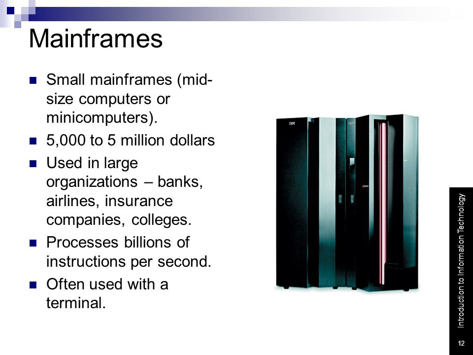 Mainframes Small mainframes (mid-size computers or minicomputers).
