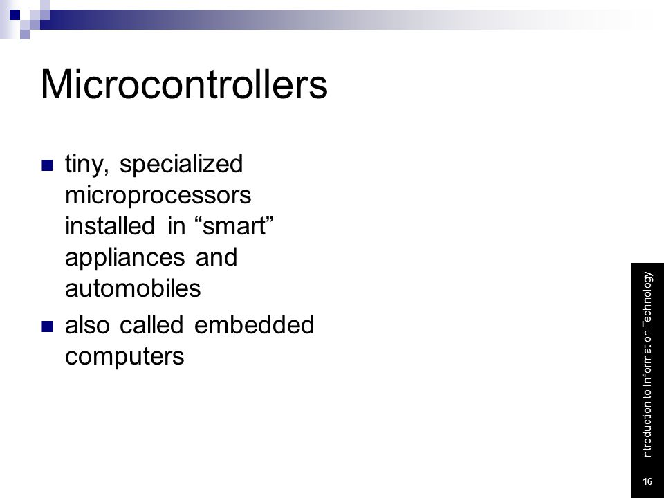 Microcontrollers tiny, specialized microprocessors installed in smart appliances and automobiles.