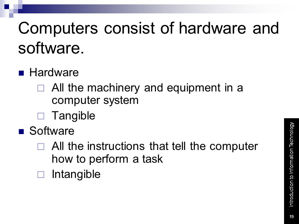 Computers consist of hardware and software.