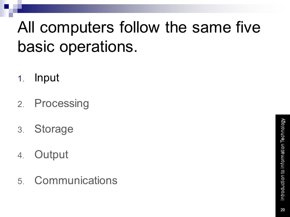 All computers follow the same five basic operations.