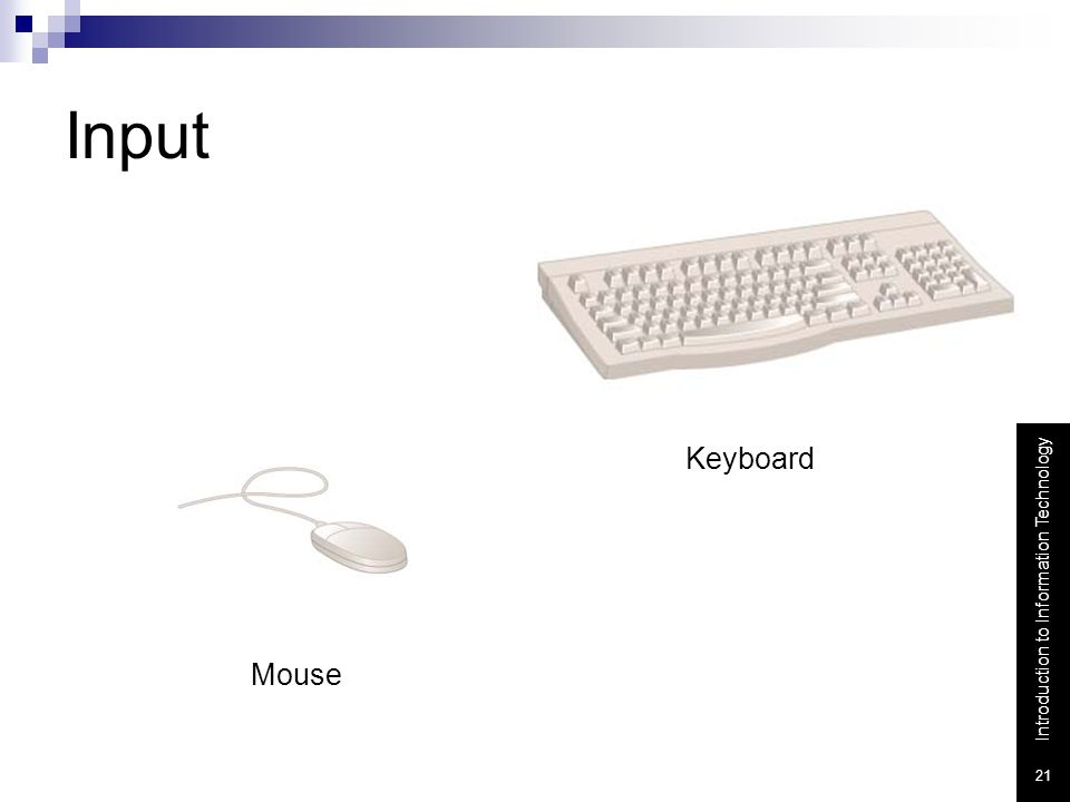 Input Keyboard. Input - whatever is put into ( input ) a computer system.