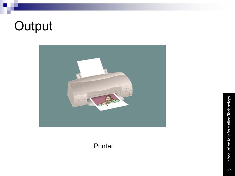 Output Printer - an output device that produces text and graphics on paper. Printer