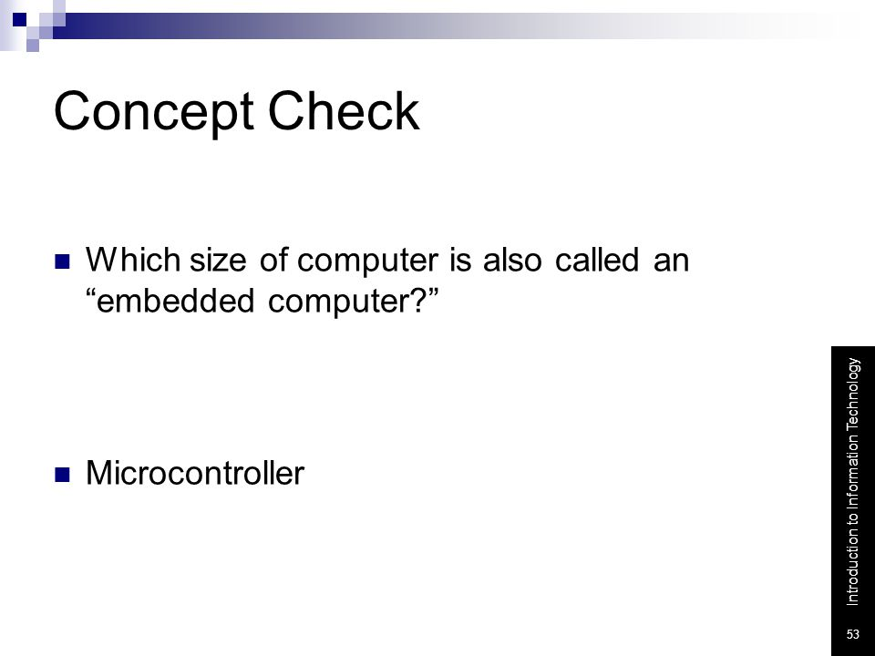 Concept Check Which size of computer is also called an embedded computer Microcontroller