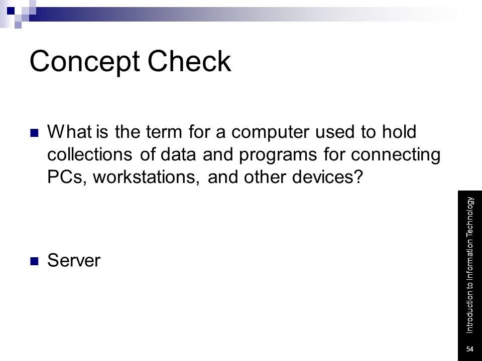 Concept Check What is the term for a computer used to hold collections of data and programs for connecting PCs, workstations, and other devices