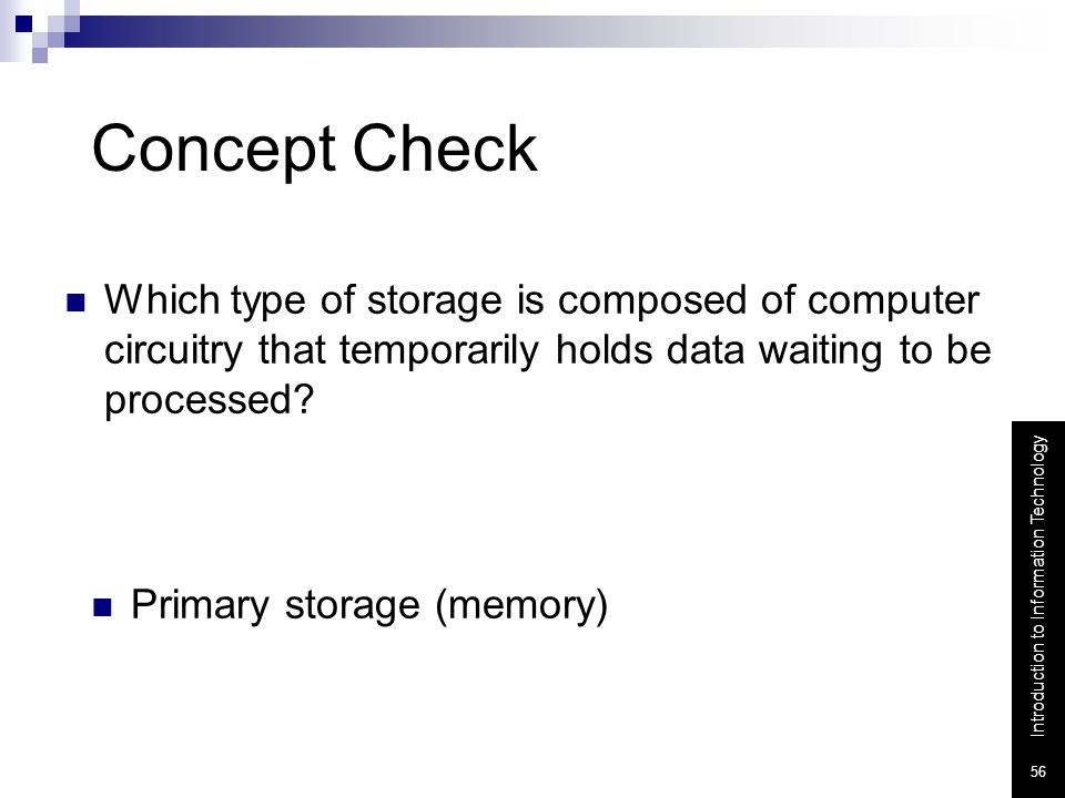 Concept Check Which type of storage is composed of computer circuitry that temporarily holds data waiting to be processed