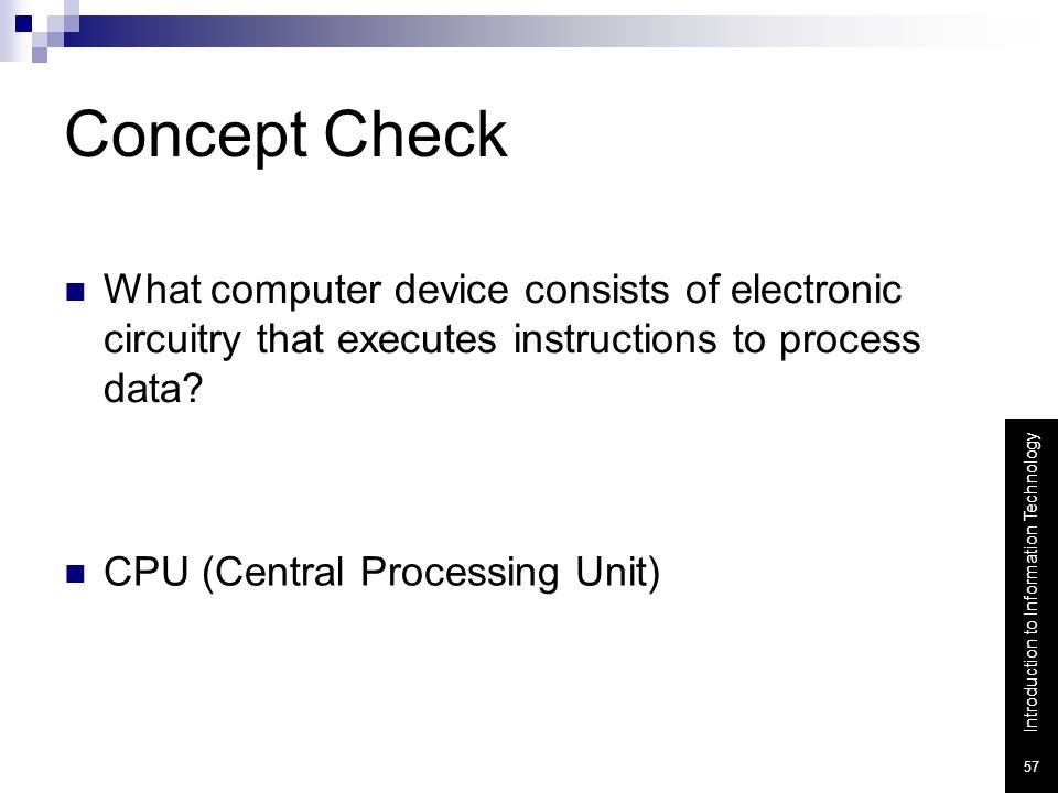 Concept Check What computer device consists of electronic circuitry that executes instructions to process data