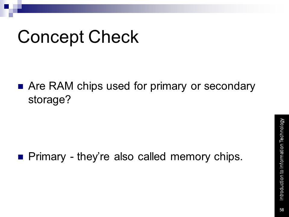 Concept Check Are RAM chips used for primary or secondary storage
