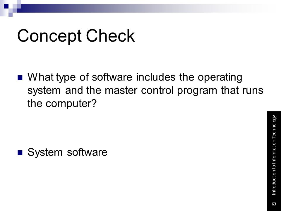 Concept Check What type of software includes the operating system and the master control program that runs the computer
