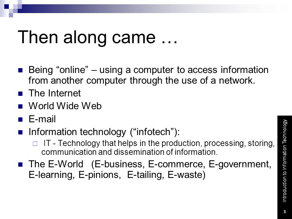 Then along came … Being online – using a computer to access information from another computer through the use of a network.