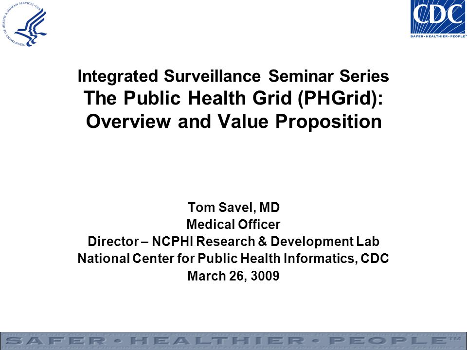 Integrated Surveillance Seminar Series The Public Health Grid (PHGrid): Overview and Value Proposition