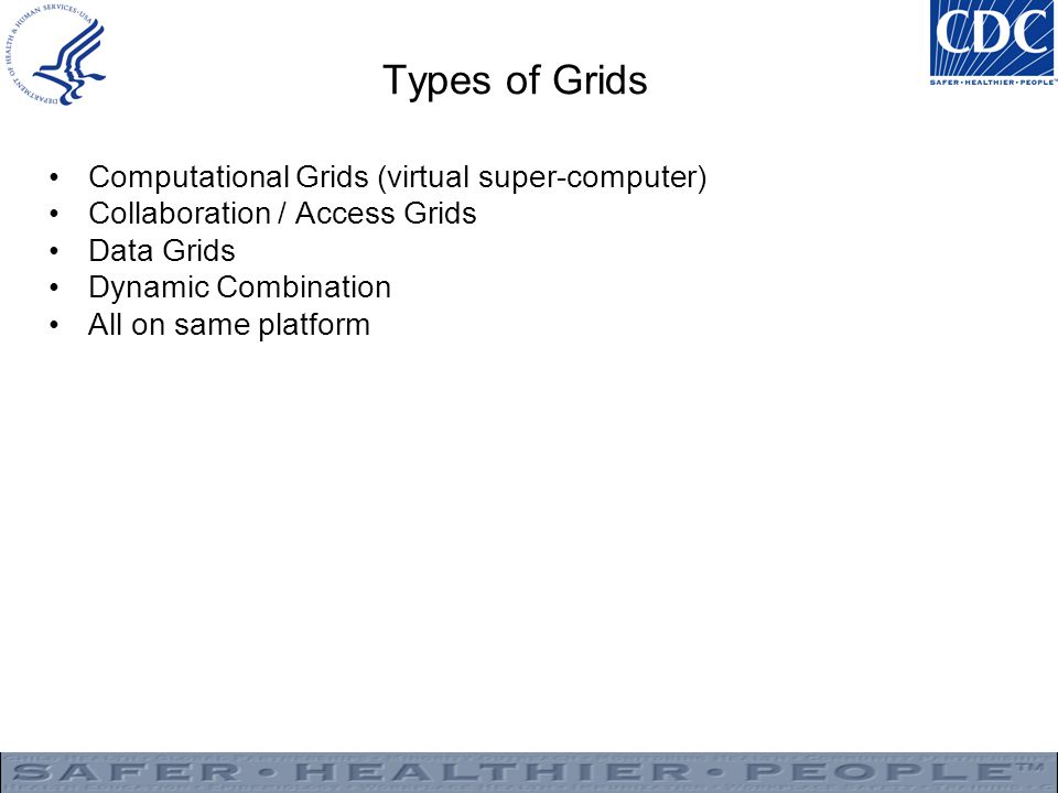 Types of Grids Computational Grids (virtual super-computer)