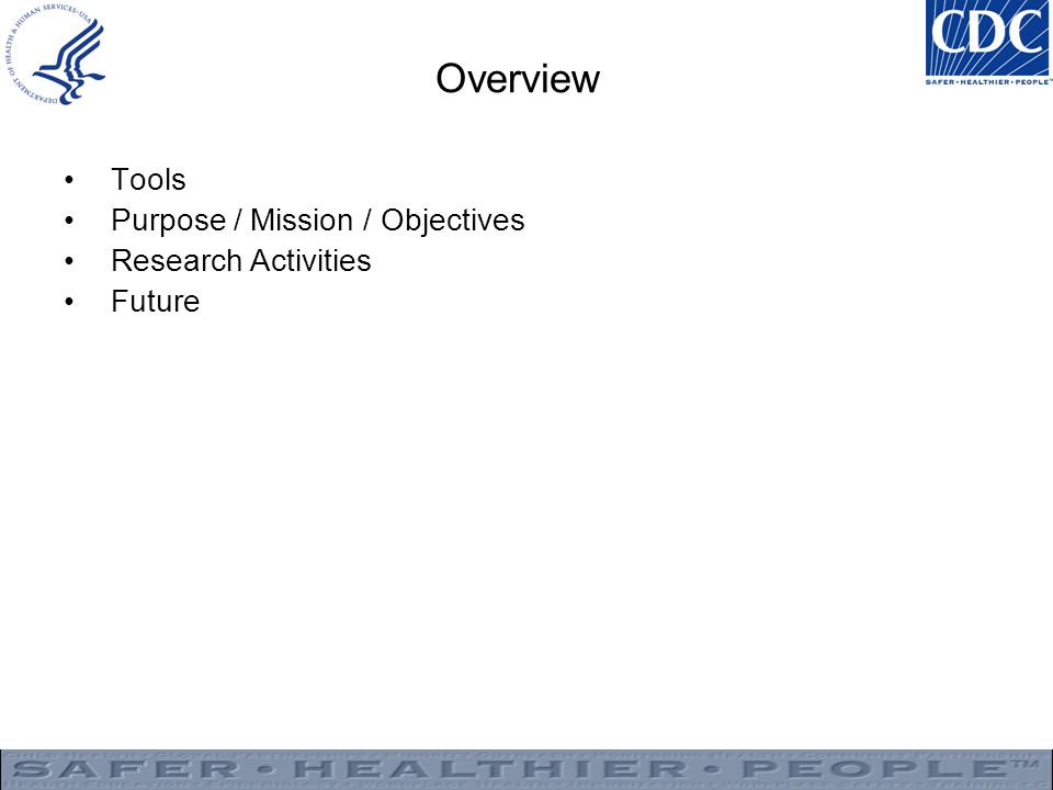 Overview Tools Purpose / Mission / Objectives Research Activities