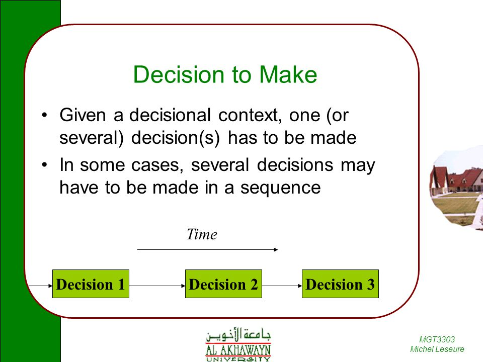 Decision to Make Given a decisional context, one (or several) decision(s) has to be made.