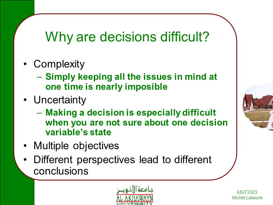 Why are decisions difficult