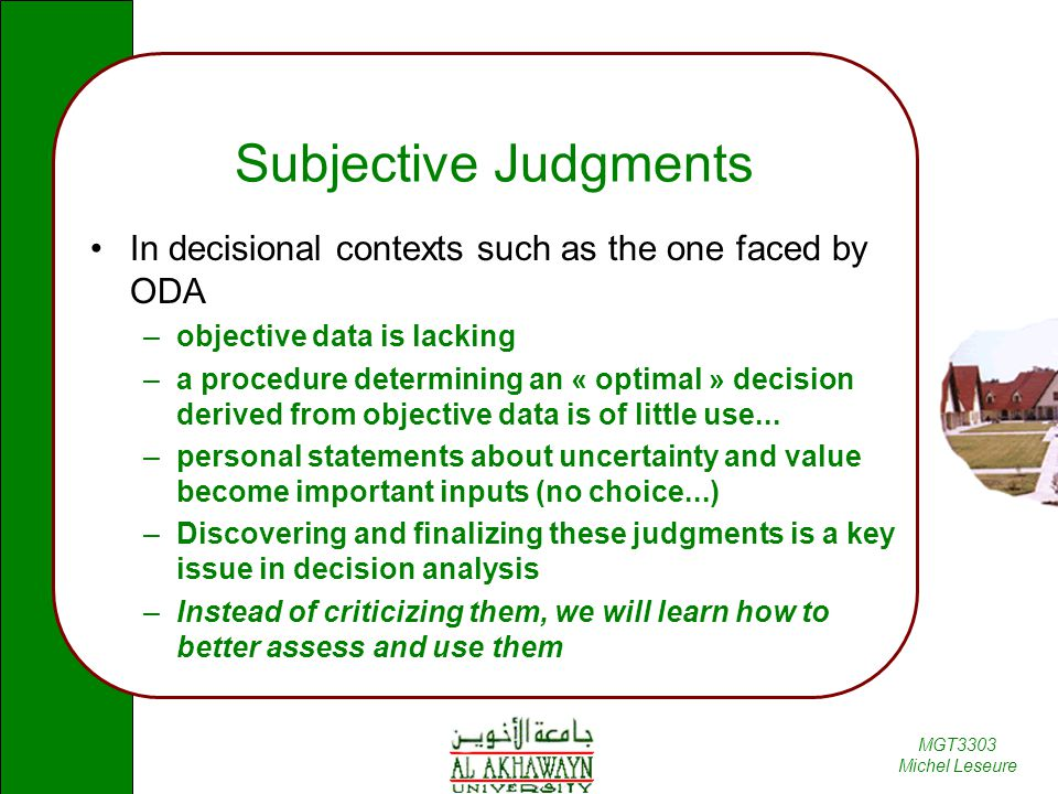 Subjective Judgments In decisional contexts such as the one faced by ODA. objective data is lacking.