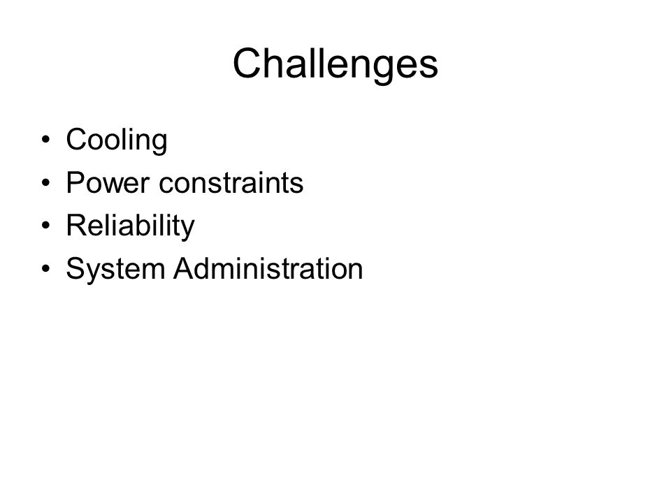 Challenges Cooling Power constraints Reliability System Administration