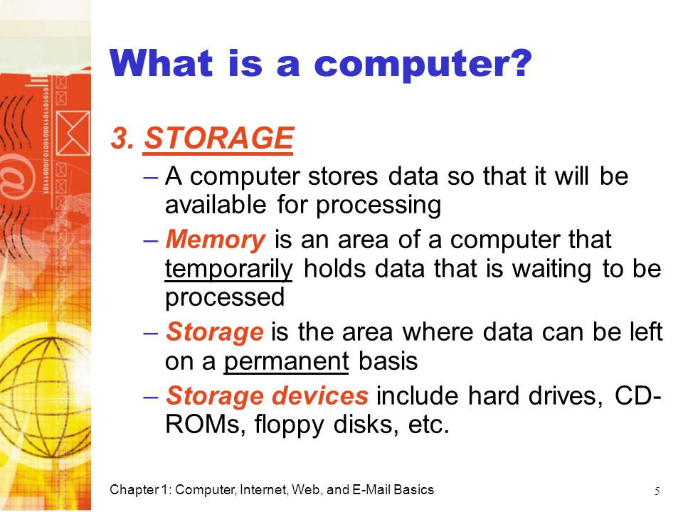 What is a computer 3. STORAGE