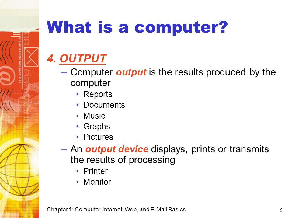 What is a computer 4. OUTPUT Computer Basics
