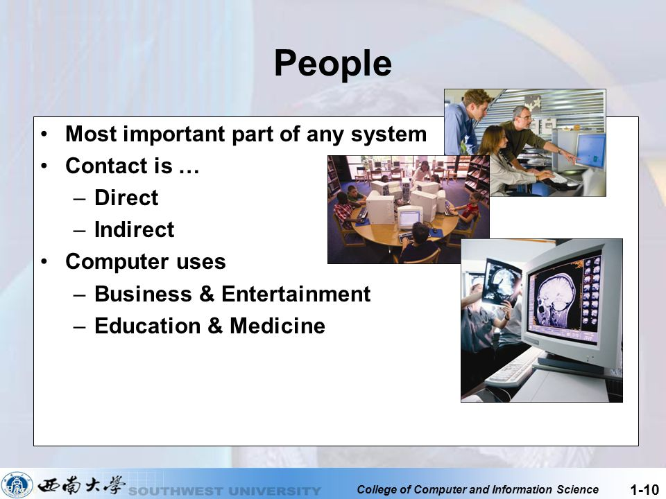 People Most important part of any system Contact is … Direct Indirect