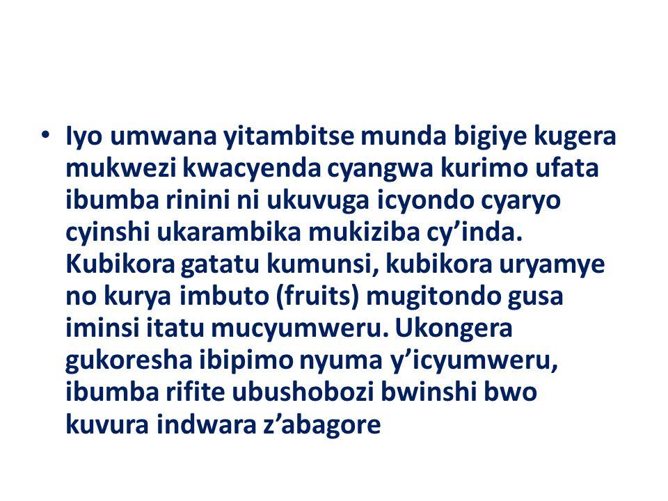 Iyo umwana yitambitse munda bigiye kugera mukwezi kwacyenda cyangwa kurimo ufata ibumba rinini ni ukuvuga icyondo cyaryo cyinshi ukarambika mukiziba cy'inda.