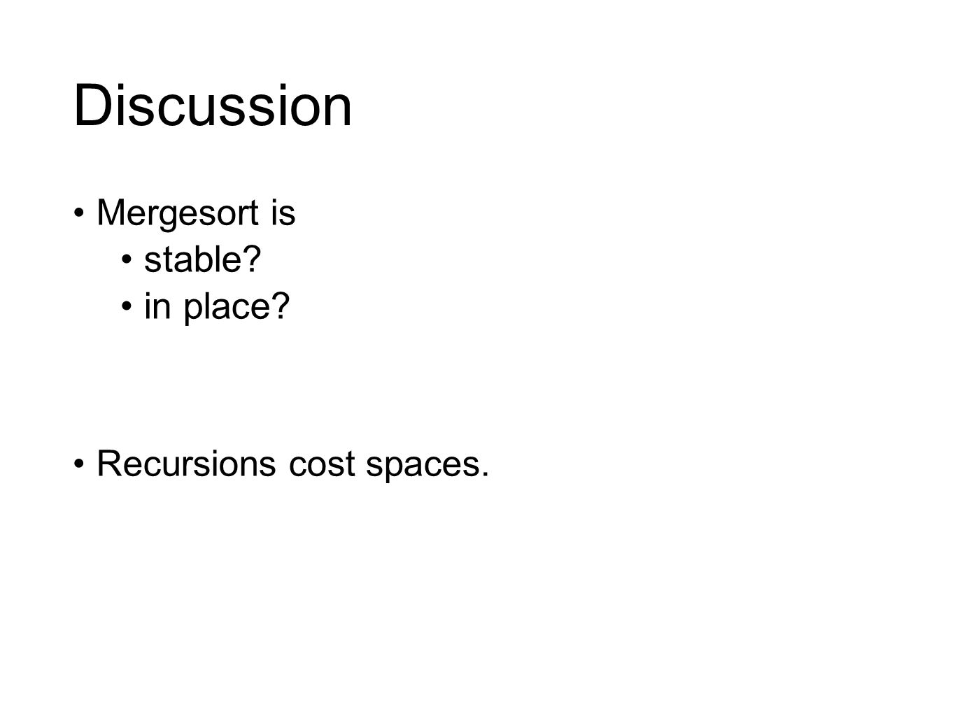 Discussion Mergesort is stable in place Recursions cost spaces.