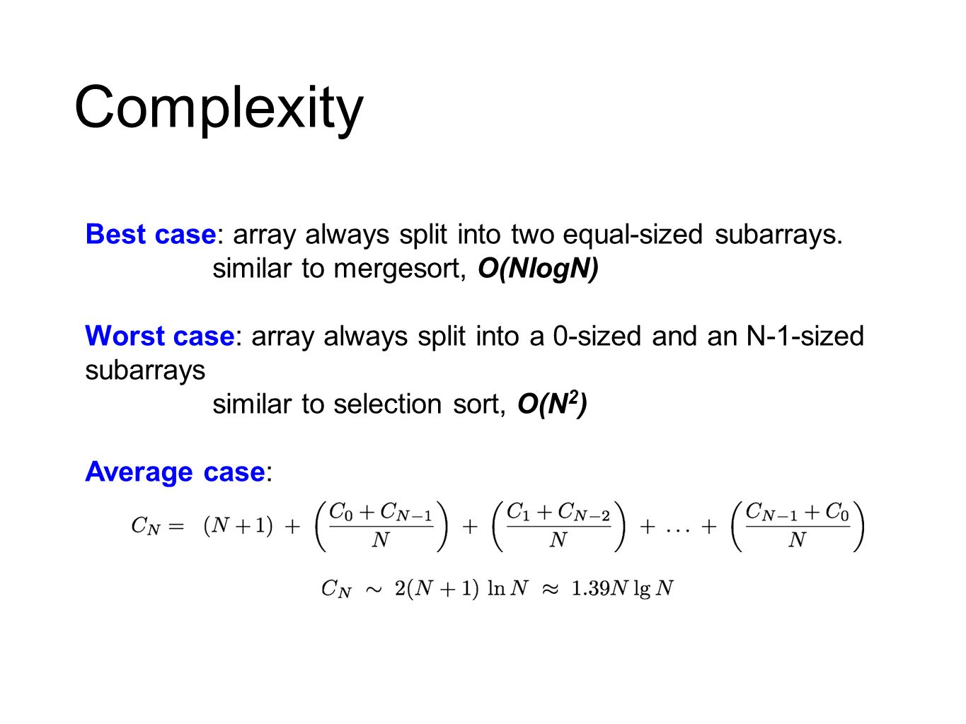 Complexity Best case: array always split into two equal-sized subarrays. similar to mergesort, O(NlogN)