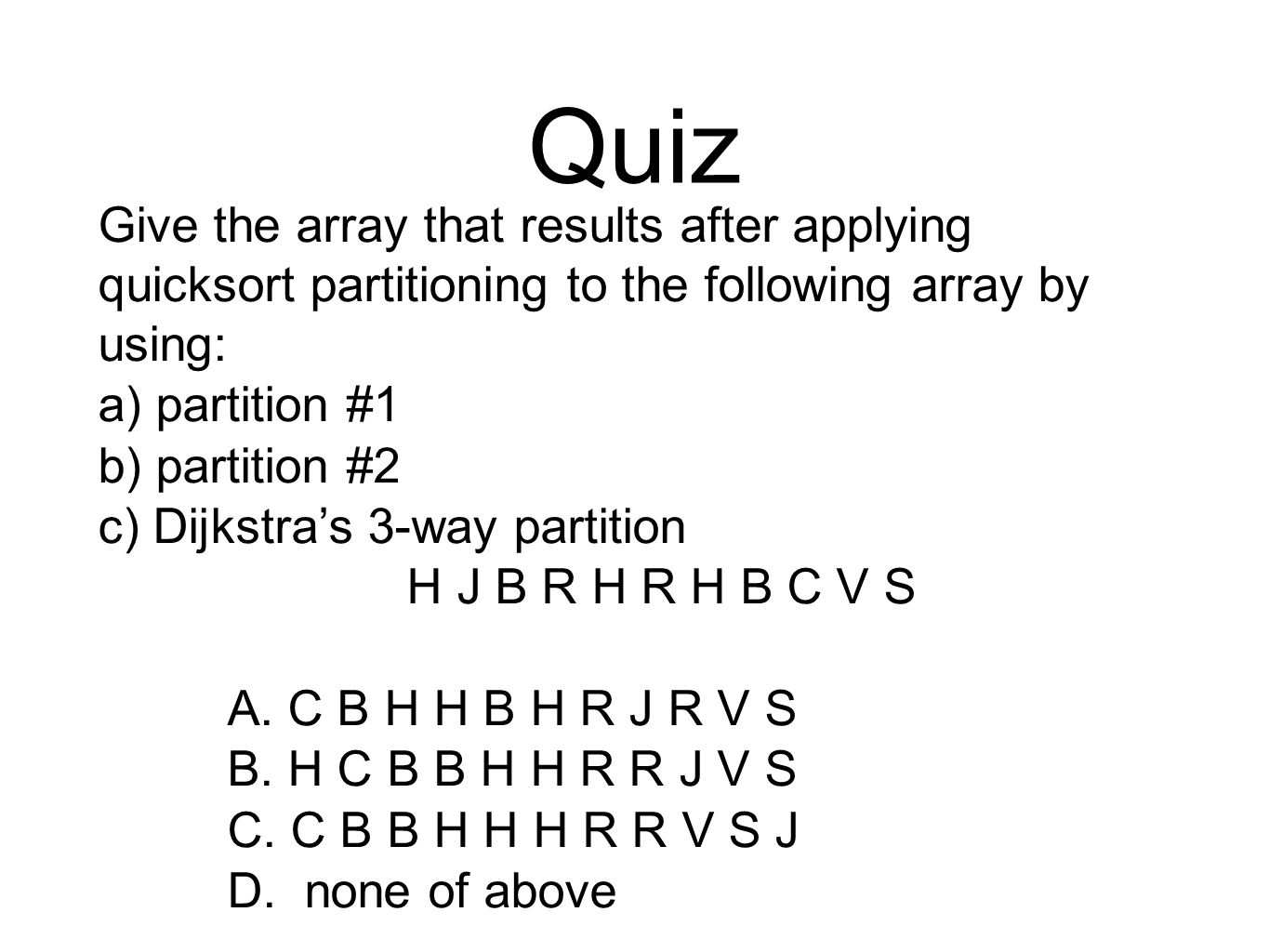 Quiz Give the array that results after applying quicksort partitioning to the following array by using: