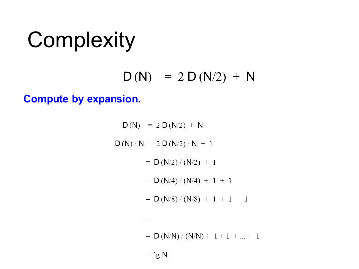 Complexity D (N) = 2 D (N/2) + N Compute by expansion.