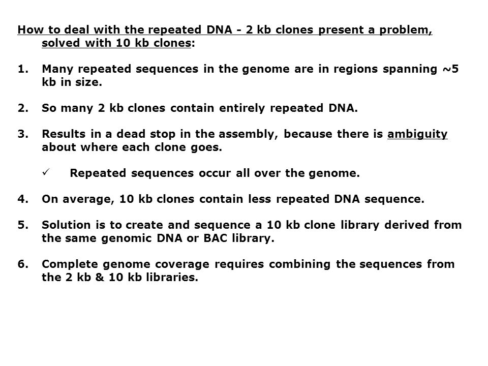 How to deal with the repeated DNA - 2 kb clones present a problem, solved with 10 kb clones: