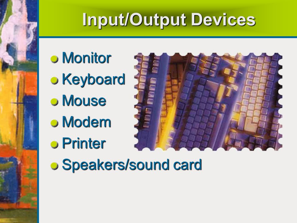 Input/Output Devices Monitor Keyboard Mouse Modem Printer