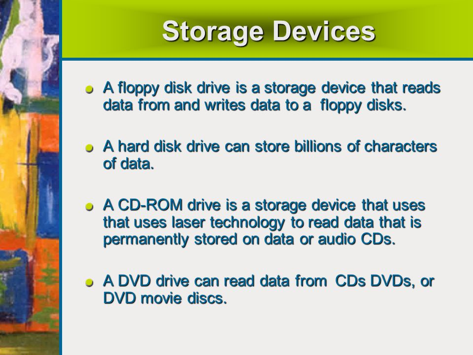 Storage Devices A floppy disk drive is a storage device that reads data from and writes data to a floppy disks.