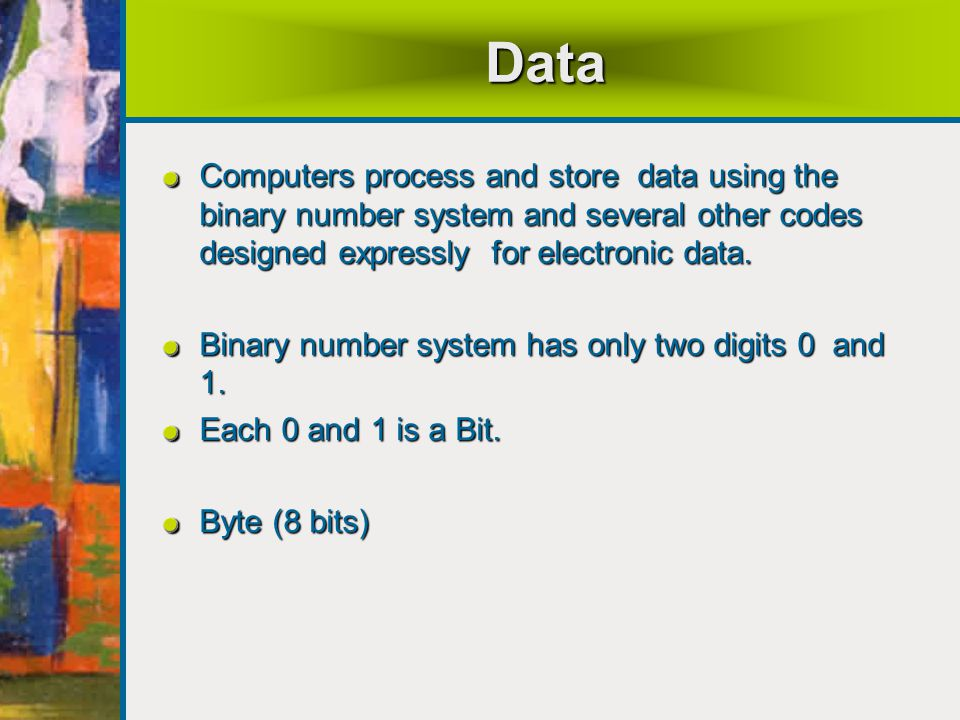 Data Computers process and store data using the binary number system and several other codes designed expressly for electronic data.