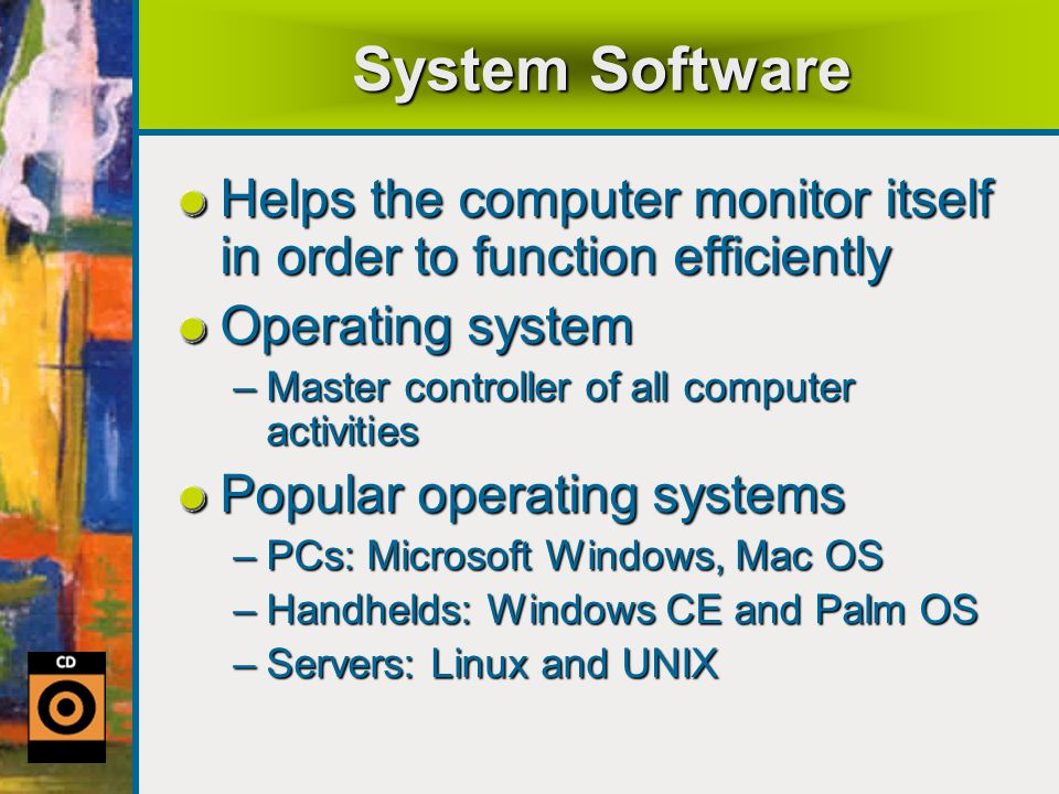 System Software Helps the computer monitor itself in order to function efficiently. Operating system.
