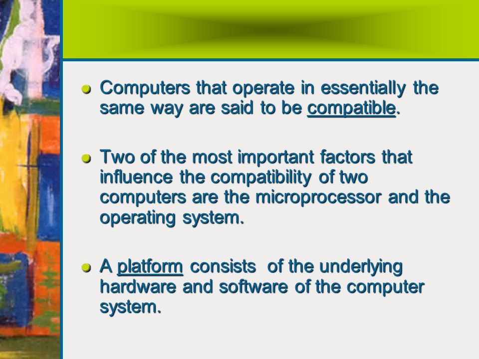 Computers that operate in essentially the same way are said to be compatible.