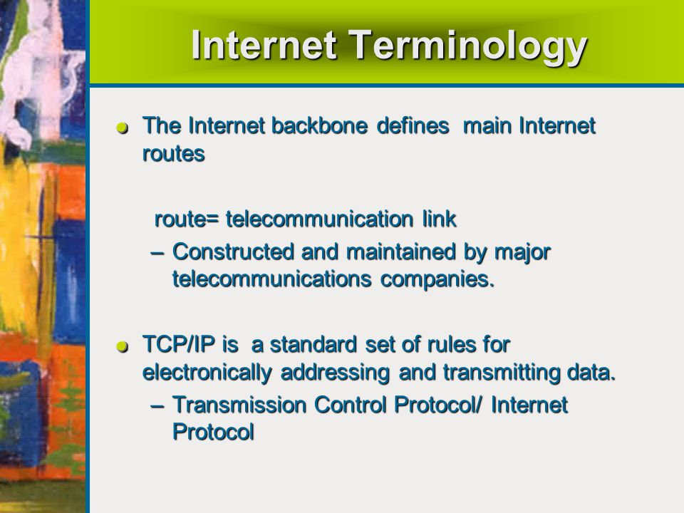 Internet Terminology The Internet backbone defines main Internet routes. route= telecommunication link.