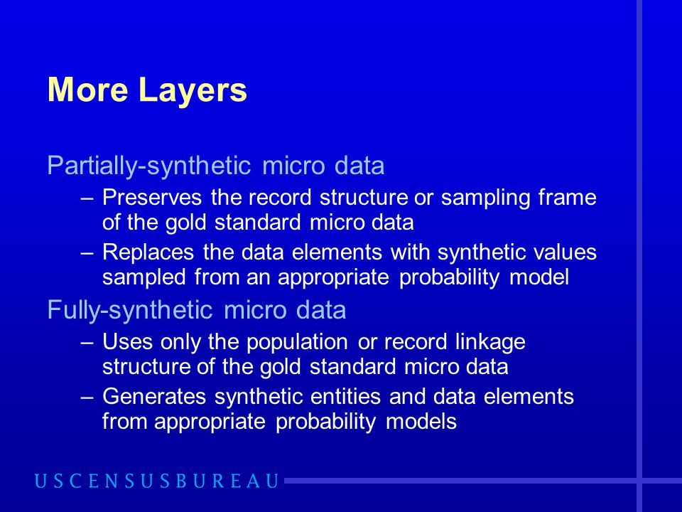 More Layers Partially-synthetic micro data Fully-synthetic micro data