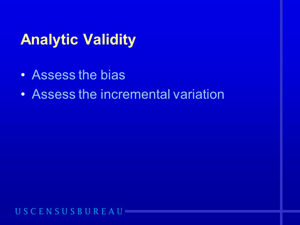 Analytic Validity Assess the bias Assess the incremental variation