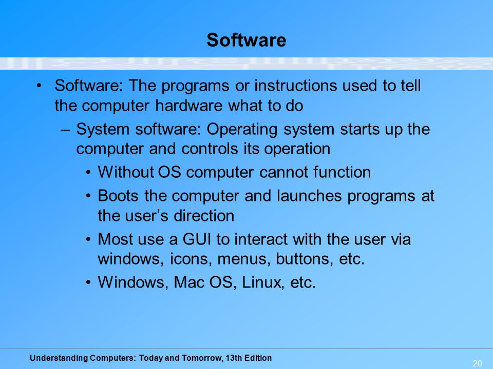 Software Software: The programs or instructions used to tell the computer hardware what to do.