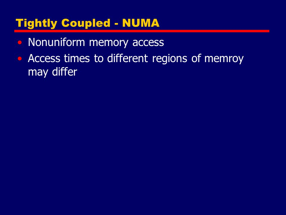 Tightly Coupled - NUMA Nonuniform memory access.