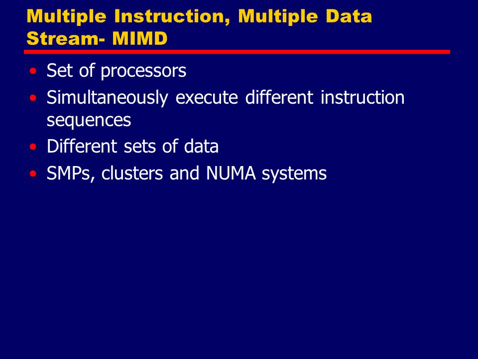 Multiple Instruction, Multiple Data Stream- MIMD