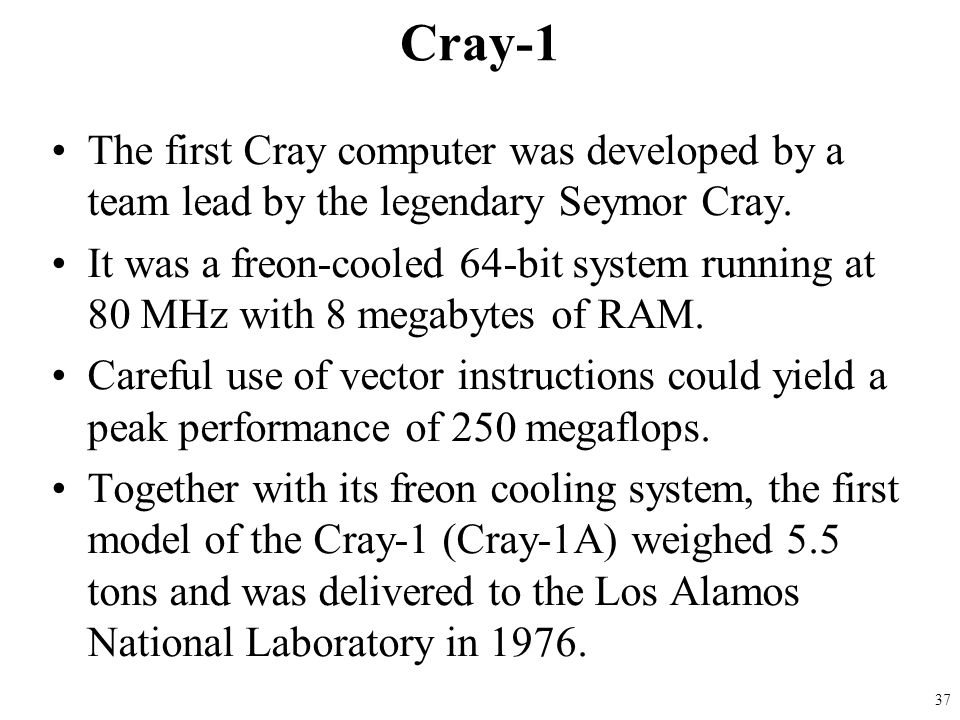 Cray-1 The first Cray computer was developed by a team lead by the legendary Seymor Cray.