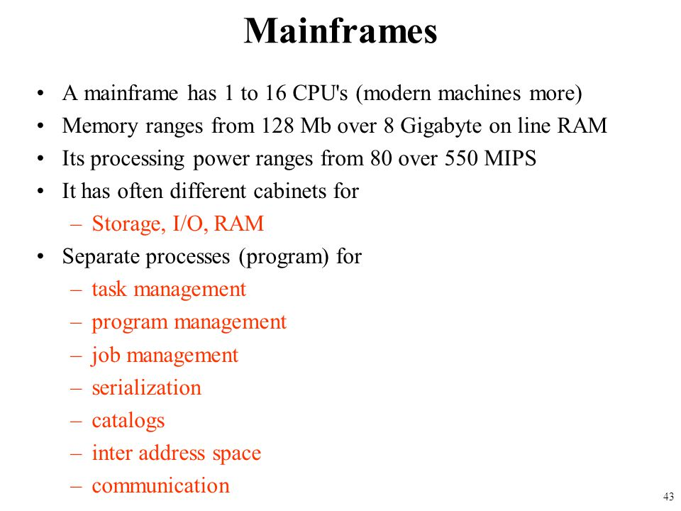 Mainframes A mainframe has 1 to 16 CPU s (modern machines more)