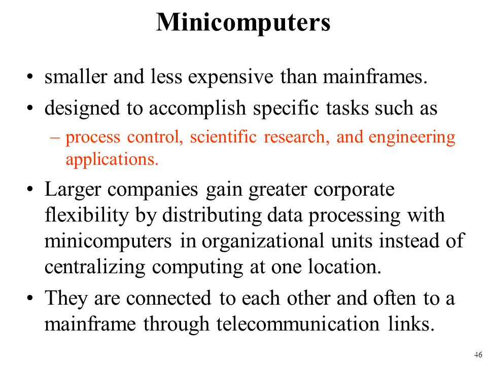 Minicomputers smaller and less expensive than mainframes.