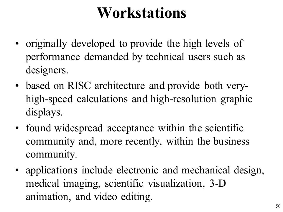 Workstations originally developed to provide the high levels of performance demanded by technical users such as designers.