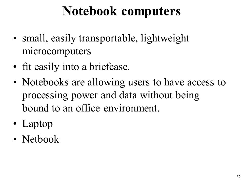 Notebook computers small, easily transportable, lightweight microcomputers. fit easily into a briefcase.