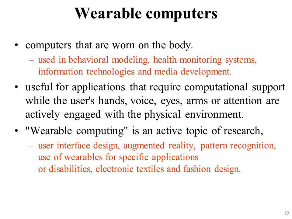 Wearable computers computers that are worn on the body.